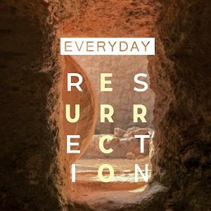 Everyday Resurrection